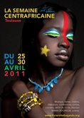 PROGRAMME COMPLET DE LA SEMAINE CENTRAFRICAINE - 1�re �dition, Toulouse (France) du 25 au 30 Avril 2011